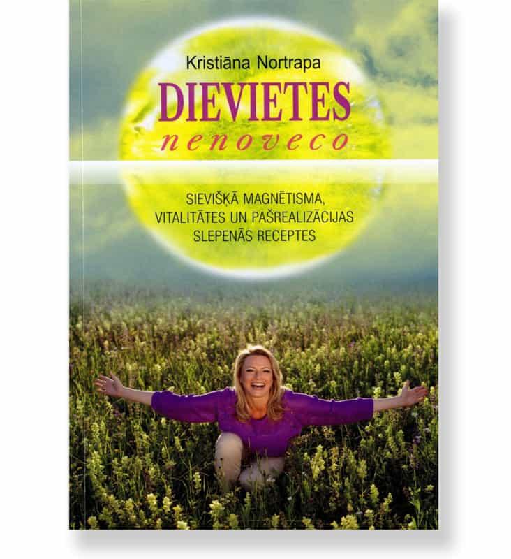 DIEVIETES NENOVECO. Sievišķā magnētisma, vitalitātes un pašrealizācijas slepenās receptes. Kristiāna Nortrapa