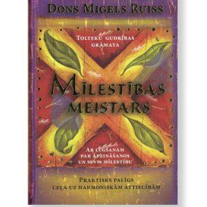 MĪLESTĪBAS MEISTARS. Praktisks palīgs ceļā uz harmoniskām attiecībām. Dons Migels Ruiss