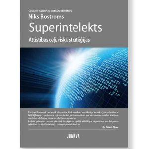 SUPERINTELEKTS: Attīstības ceļi, riski, stratēģijas. Niks Bostroms
